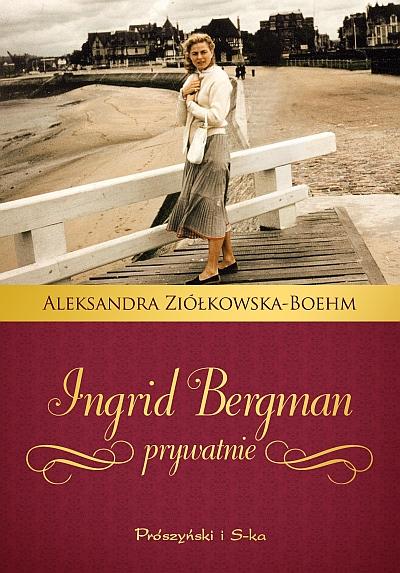"""""""Ingrid Bergman prywatnie"""", Aleksandra Ziółkowska-Boehm (materiały prasowe)"""