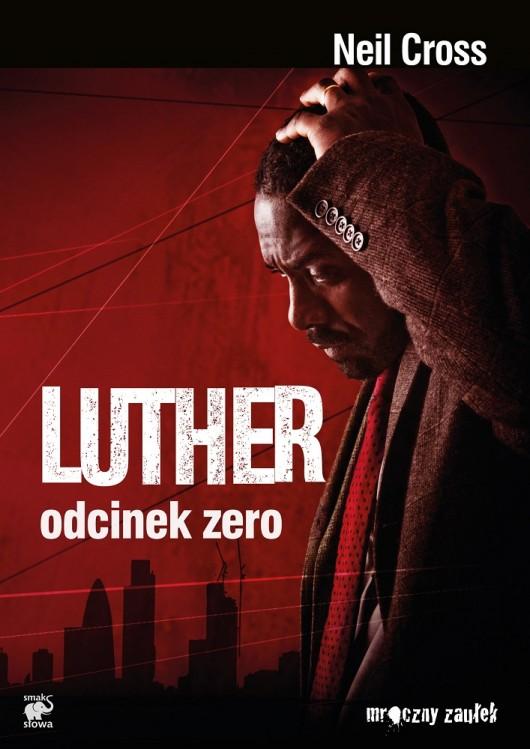 """Neil Cross, """"Luther. Odcinek zero"""", wydawnictwo Smak Słowa (źródło: materiały prasowe)"""