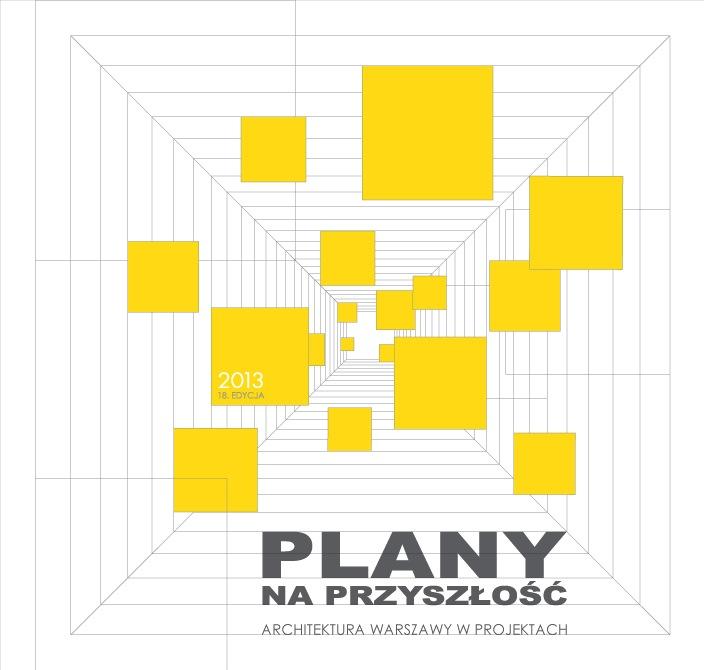 Plany na przyszłość. Architektura Warszawy w projektach (źródło: materiały prasowe organizatora)
