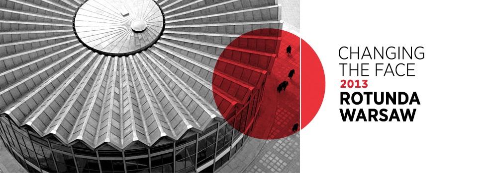 Changing The Face 2013 Rotunda Warsaw (źródło: materiały prasowe organizatora)