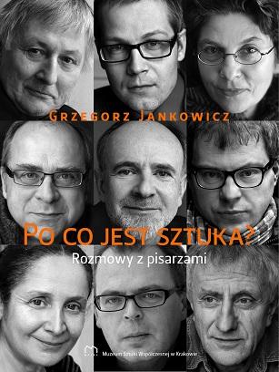 """Okładka książki Grzegorza Jankowicza pt. """"Po co jest sztuka? Rozmowy z pisarzami"""" (źródło: materiały prasowe organizatora)"""