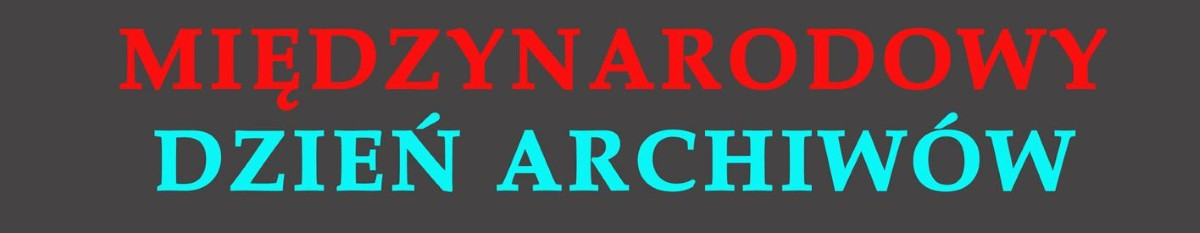 Międzynarodowy Dzień Archiwów, banner (źródło: mat. prasowe)