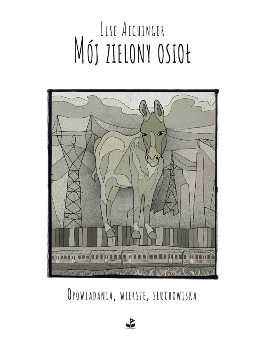 """Ilse Aichinger """"Mój zielony osioł"""" – okładka (źródło: materiały prasowe)"""