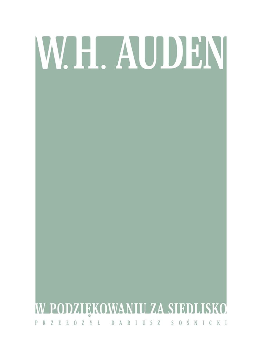 """Wystan Hugh Auden """"W podziękowaniu za siedlisko"""" – okładka (źródło: materiały prasowe)"""
