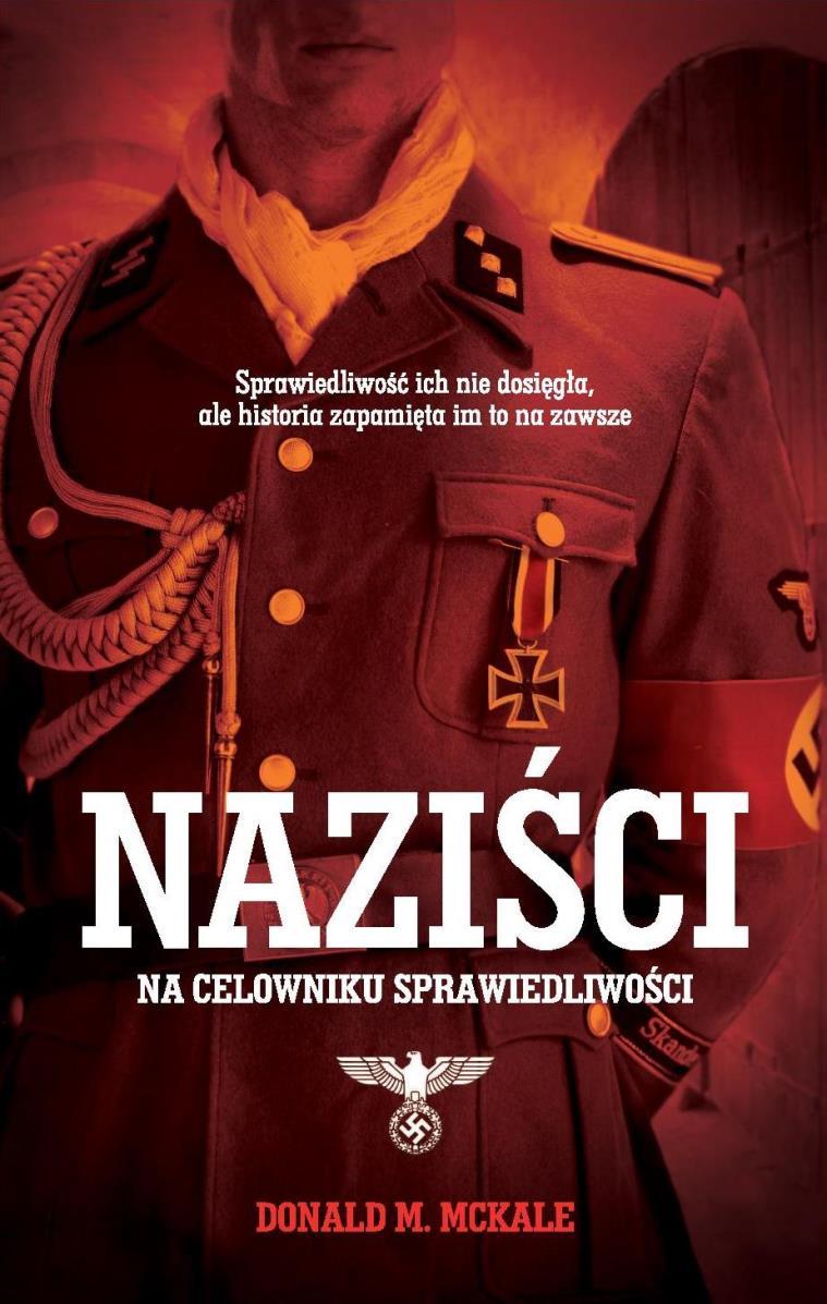 """Donald McKale """"Naziści. Na celowniku sprawiedliwości"""" – okładka (źródło: materiały prasowe)"""