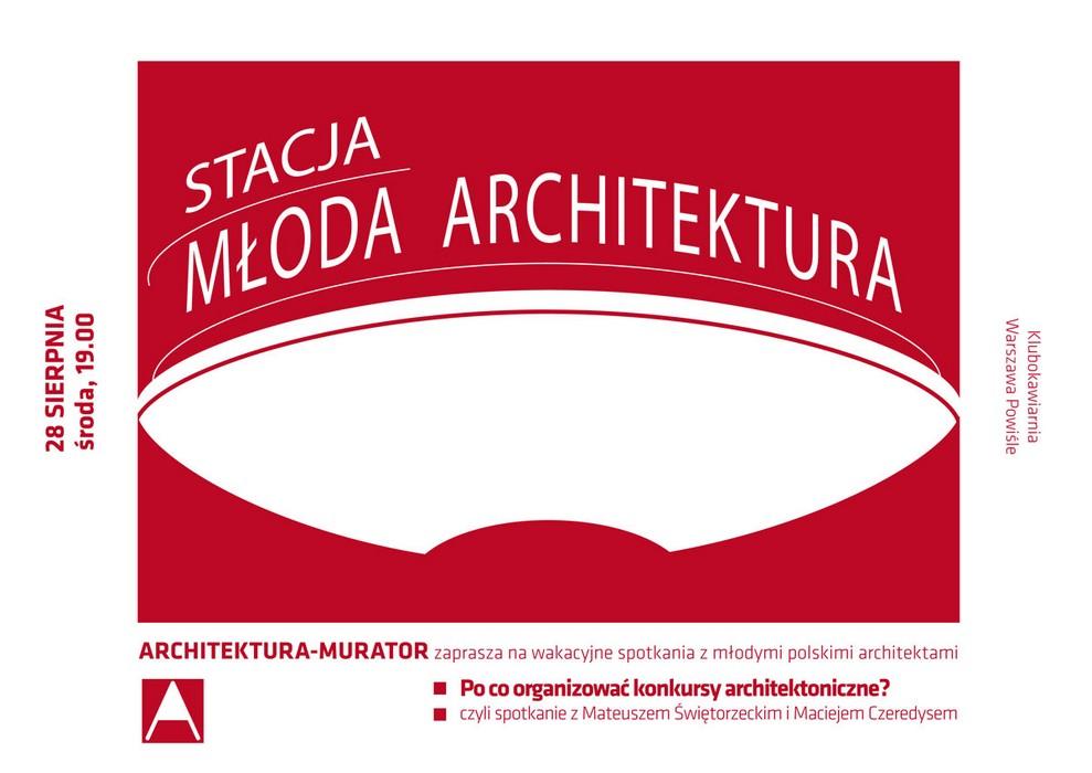 Stacja Młoda Architektura: Po co organizować konkursy architektoniczne? (źródło: materiały prasowe organizatora)