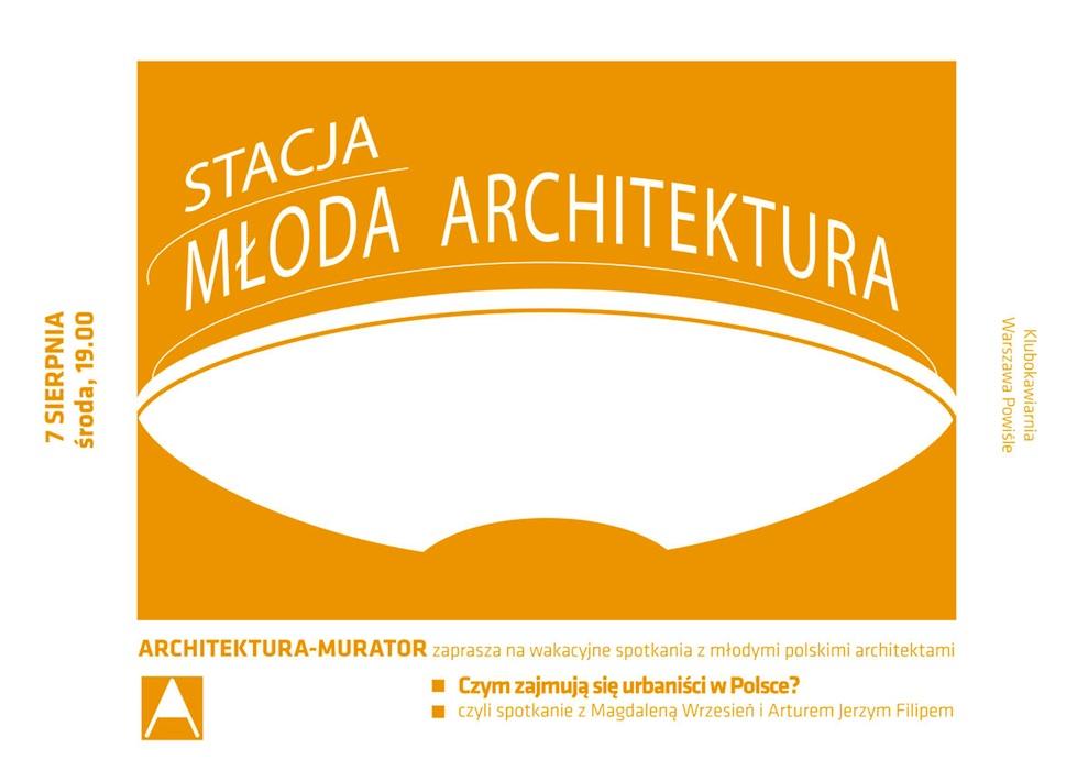 Stacja Młoda Architektura: Czym zajmują się urbaniści w Polsce? (źródło: materiały prasowe organizatora)