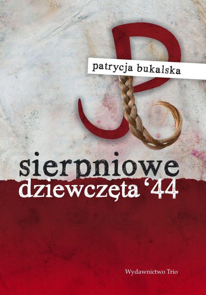 """Patrycja Bukalska """"Sierpniowe dziewczęta '44"""" – okładka (źródło: materiały prasowe)"""