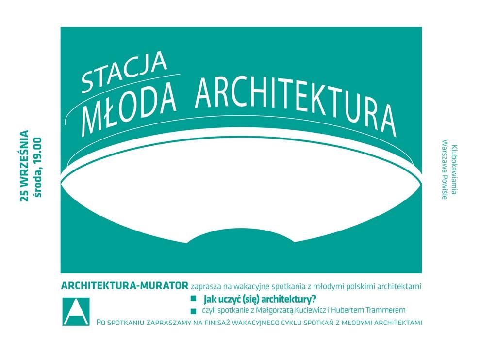 Stacja Młoda Architektura: Jak uczyć (się) architektury? (źródło: materiały prasowe organizatora)