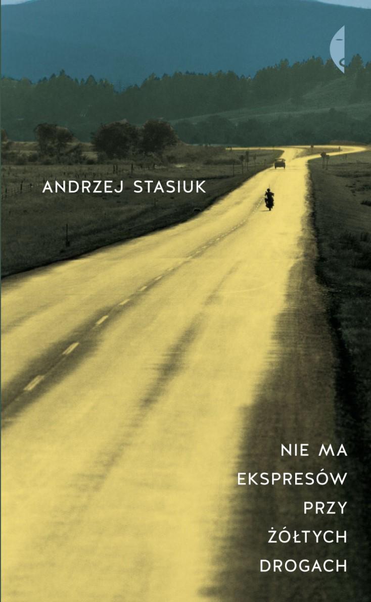 """Andrzej Stasiuk """"Nie ma ekspresów przy żółtych drogach"""" – okładka (źródło: materiały prasowe)"""