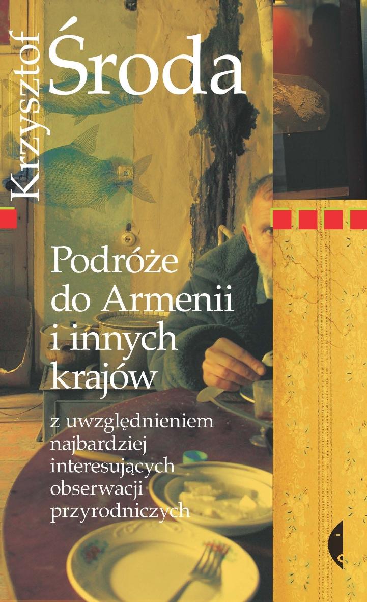 """Krzysztof Środa """"Podróże do Armenii i innych krajów z uwzględnieniem najbardziej interesujących obserwacji przyrodniczych"""" – okładka (źródło: materiały prasowe)"""