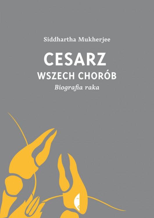 """Siddhartha Mukherjee """"Cesarz wszech chorób. Biografia raka"""" – okładka (źródło: materiały prasowe)"""