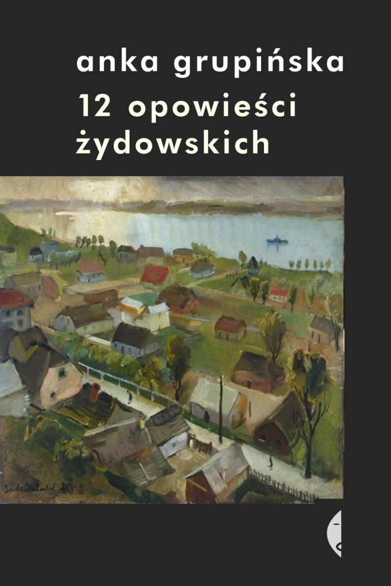 """Anka Grupińska """"12 opowieści żydowskich"""" – okładka (źródło: materiały prasowe)"""