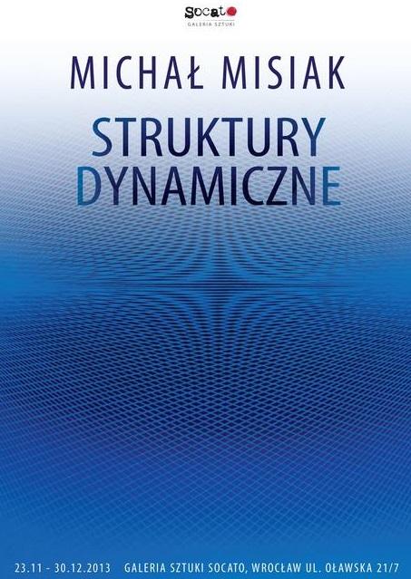"""Michał Misiak, """"Struktury dynamiczne"""", plakat wystawy, Galeria Sztuki Socato we Wrocławiu (źródło: materiały prasowe organizatora)"""