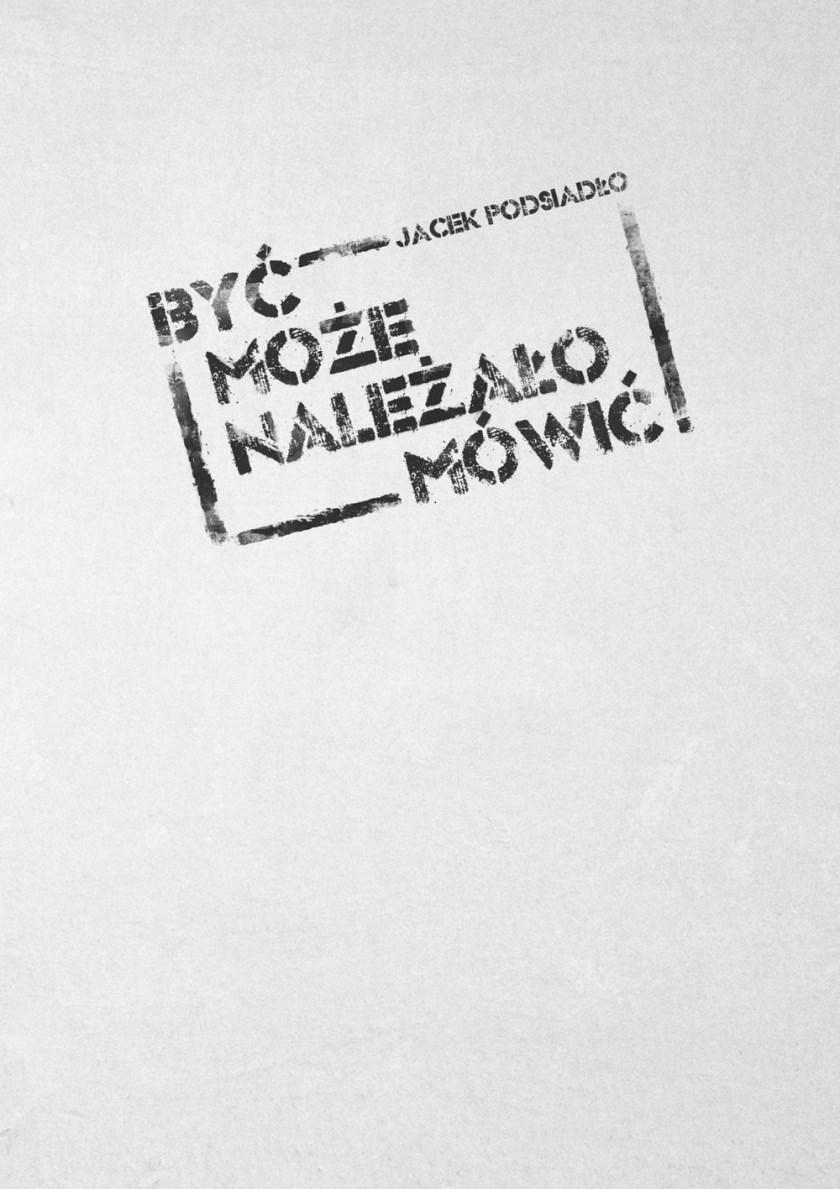 """Jacek Podsiadło """"Być może należało mówić"""" – okładka (źródło: materiały prasowe)"""