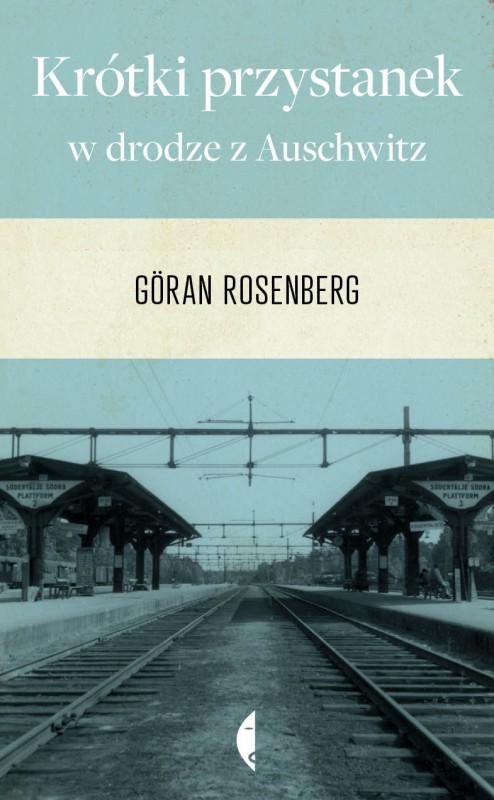 """Göran Rosenberg, """"Krótki przystanek w drodze z Auschwitz"""" – okładka (źródło: materiały prasowe)"""
