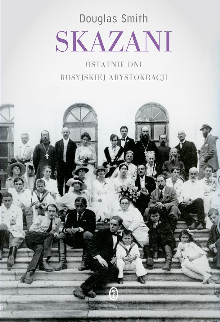 """Douglas Smith """"Skazani. Ostatnie dni rosyjskiej arystokracji"""" – okładka (źródło: materiały prasowe)"""