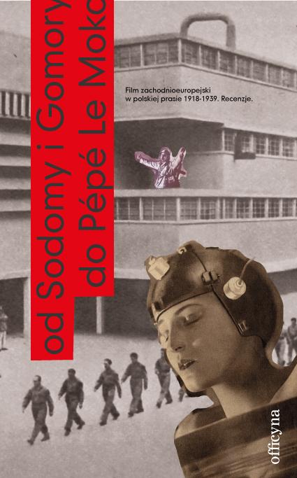 """Od """"Sodomy i Gomory"""" do """"Pépé le Moko"""". Film zachodnioeuropejski w polskiej prasie 1918-1939. Recenzje – okładka (źródło: materiały prasowe)"""