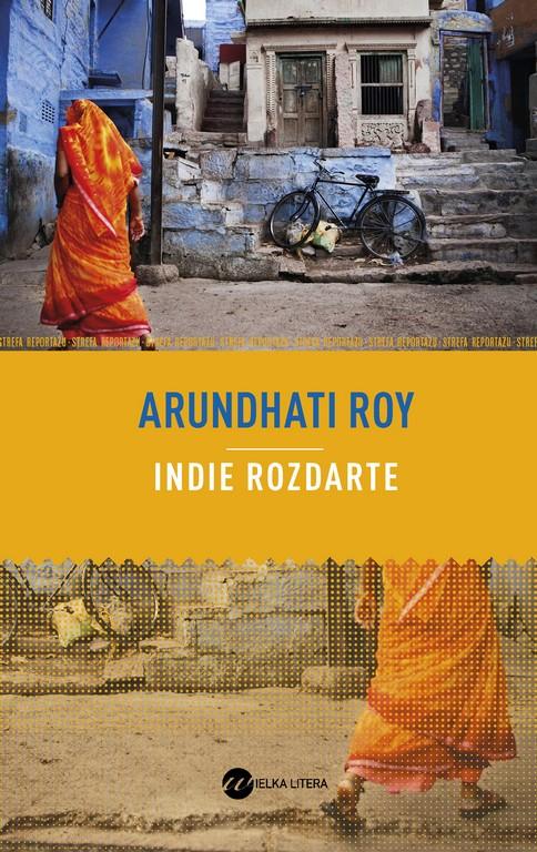 """Arundhati Roy, """"Indie rozdarte. Jak rozpada się największa demokracja na świecie"""" – okładka (źródło: materiały prasowe)"""
