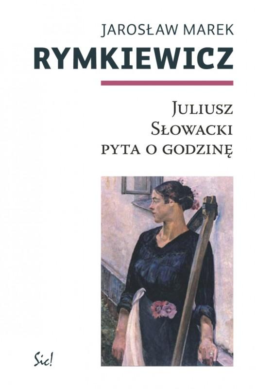 """Jarosław Marek Rymkiewicz """"Juliusz Słowacki pyta o godzinę"""" – okładka (źródło: materiały prasowe)"""