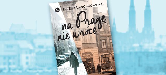 """Elżbieta Wichrowska """"Na Pragę nie wrócę"""" (źródło: materiały prasowe)"""