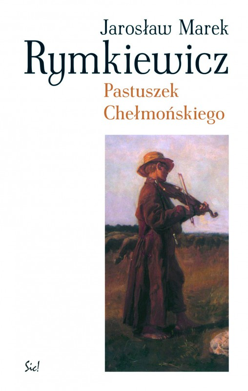 """Jarosław Marek Rymkiewicz """"Pastuszek Chełmońskiego"""" – okładka (źródło: materiały prasowe)"""