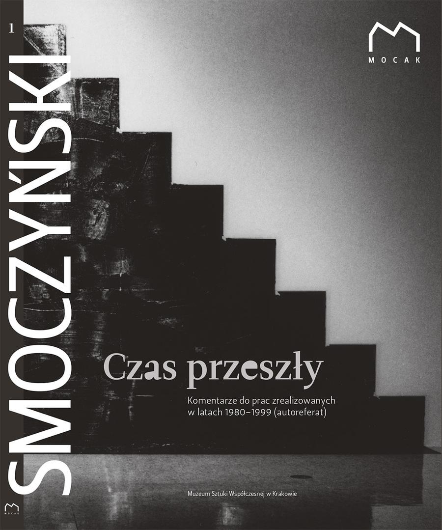 """Mikołaj Smoczyński """"Czas przeszły"""" – okładka, t. 1: """"Komentarze do prac zrealizowanych w latach 1980-1999 (autoreferat)"""" (źródło: materiały prasowe organizatora)"""