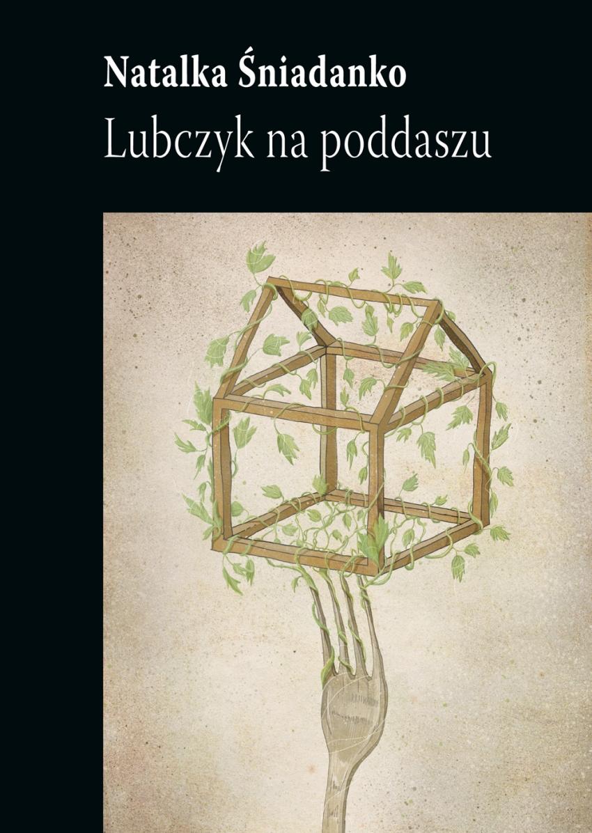 """Natalka Śniadanko """"Lubczyk na poddaszu"""" – okładka (źródło: materiały prasowe)"""