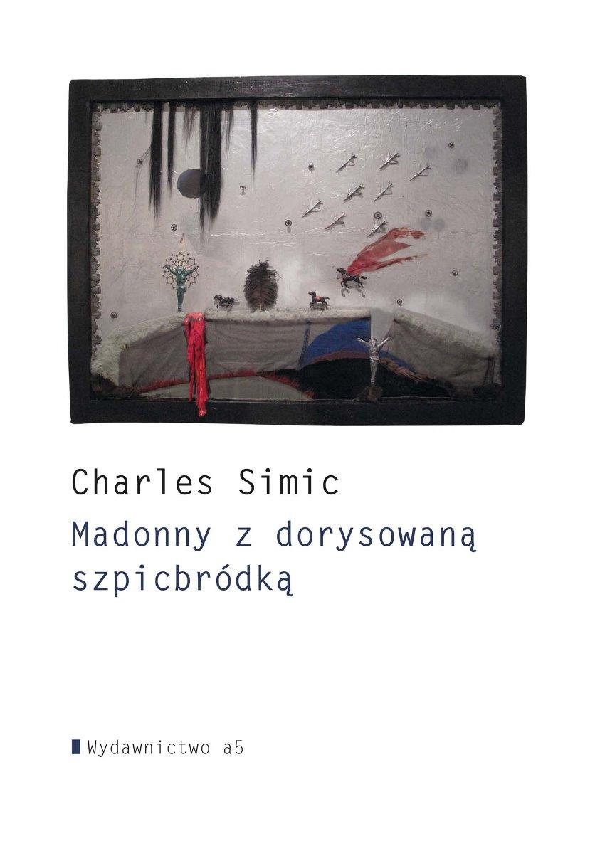 """Charles Simic """"Madonny z dorysowaną szpicbródką"""" – okładka (źródło: materiały prasowe)"""
