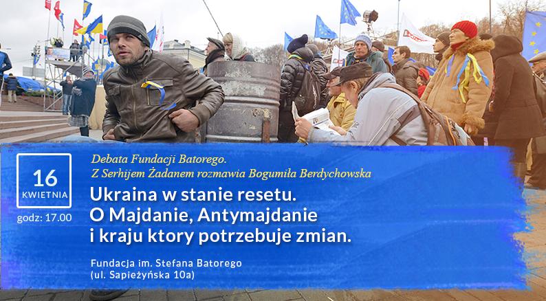 """""""Ukraina w stanie resetu. O Majdanie, Antymajdanie i kraju, który potrzebuje zmian"""", plakat (źródło: materiały prasowe)"""