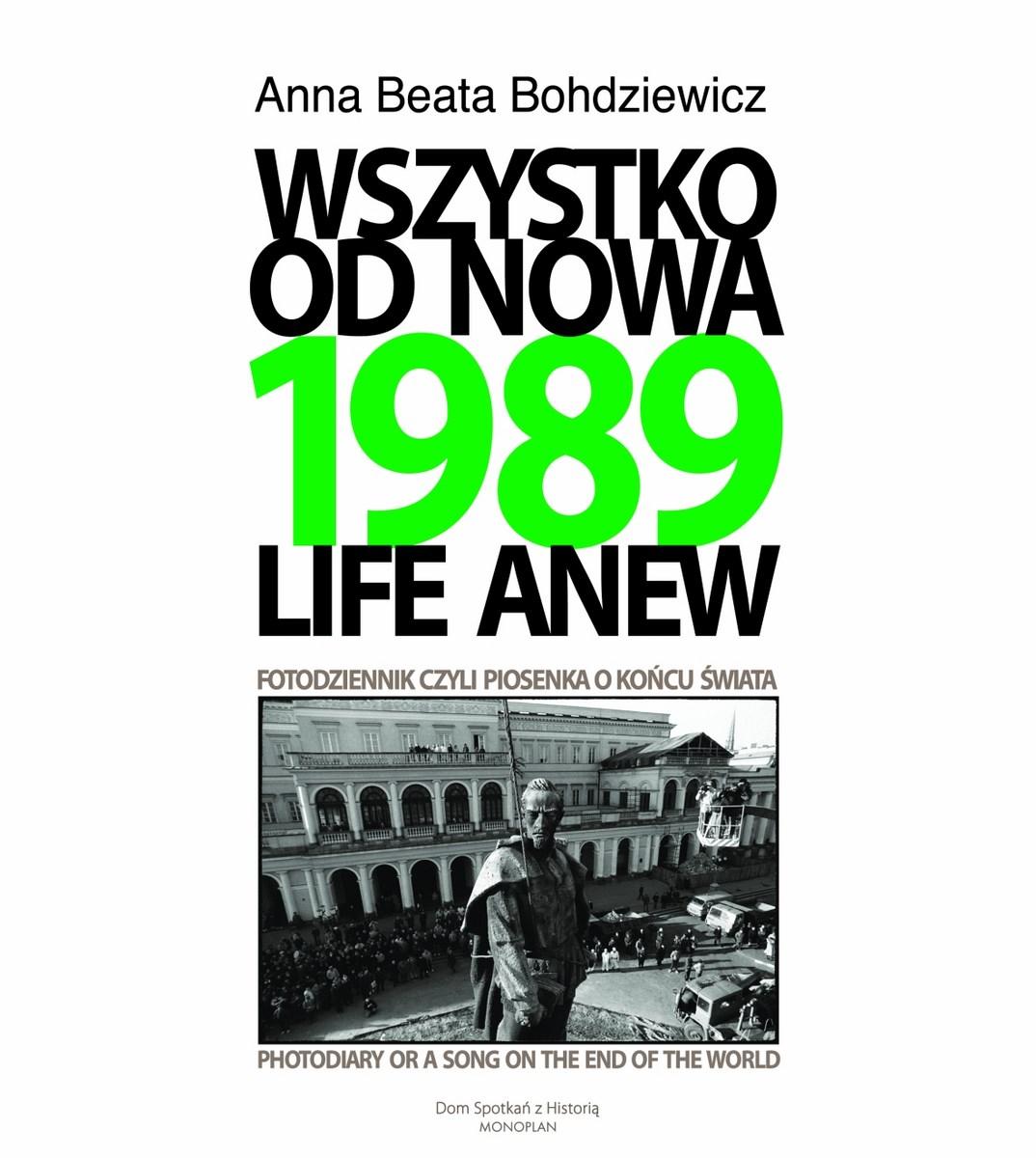"""Anna Beata Bohdziewicz, """"1989. Wszystko od nowa. Fotodziennik, czyli piosenka o końcu świata"""", okładka książki (źródło: materiały prasowe organizatora)"""