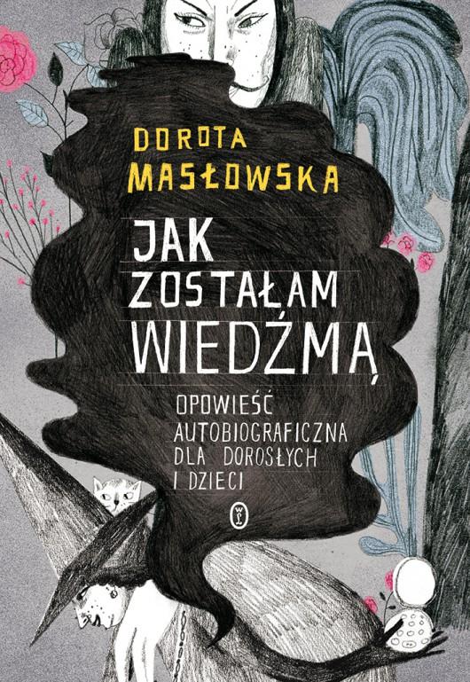 """Dorota Masłowska """"Jak zostałam wiedźmą"""" – okładka (źródło: materiały prasowe)"""