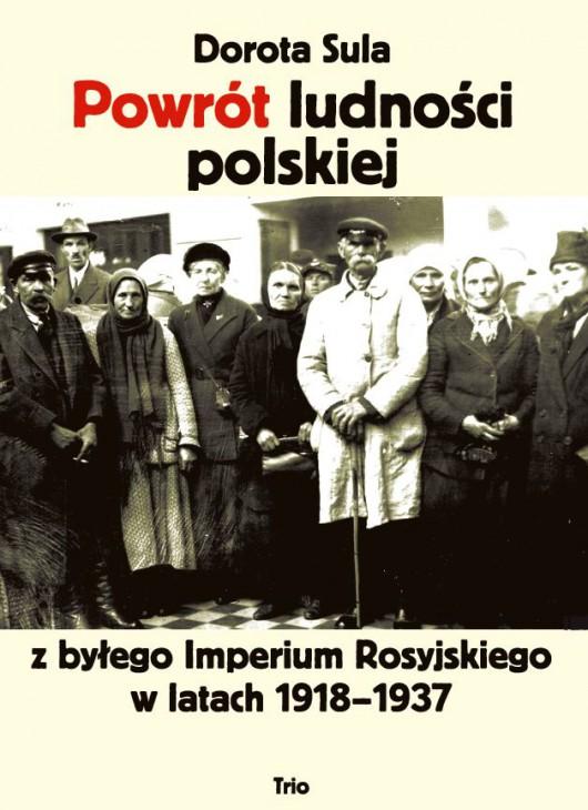 """Dorota Sula, """"Powrót ludności polskiej z byłego Imperium Rosyjskiego w latach 1918–1937"""", Wydawnictwo Trio, okładka (źródło: materiały prasowe organizatora)"""
