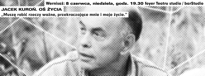 """""""Jacek Kuroń. Oś życia"""", Teatr Studio w Warszawie, banner (źródło: materiały prasowe organizatora)"""