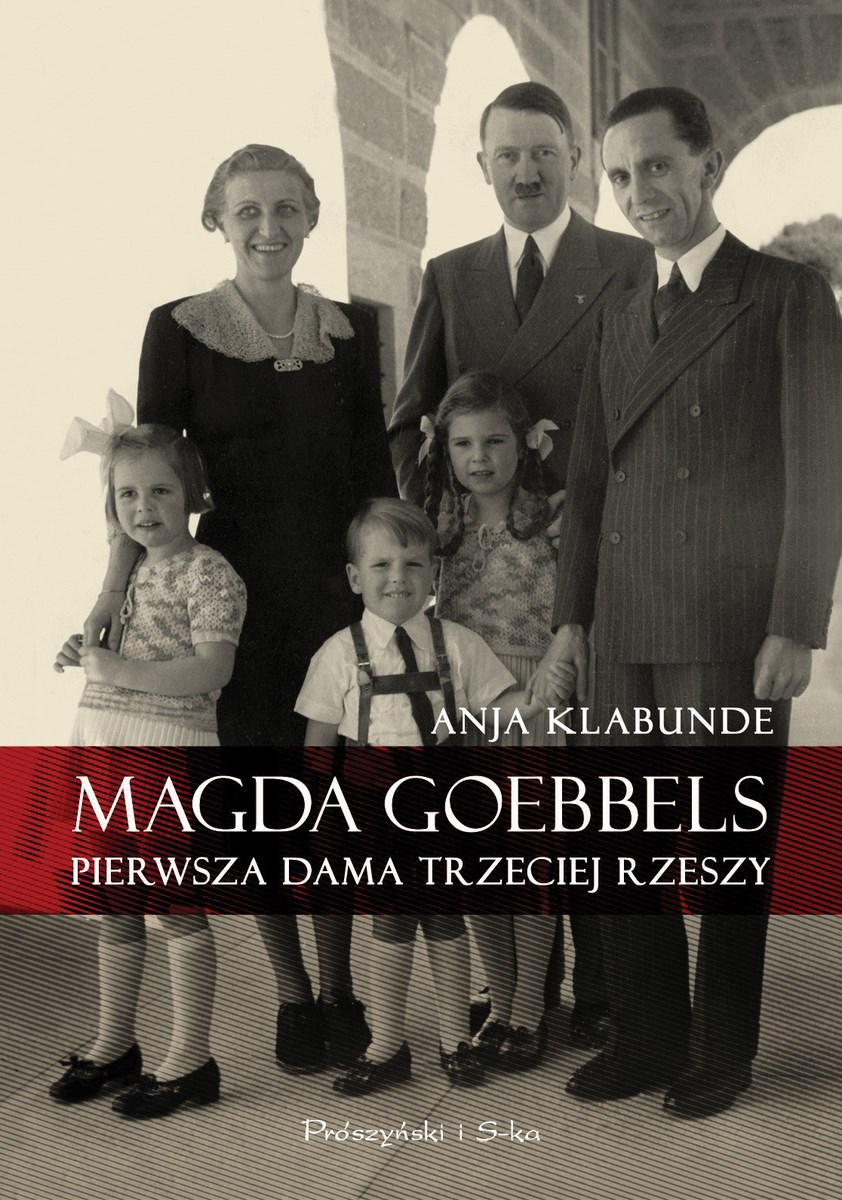 """""""Magda Goebbels. Pierwsza dama Trzeciej Rzeszy"""", Prószyński Media, okładka (źródło: materiały prasowe organzatora)"""