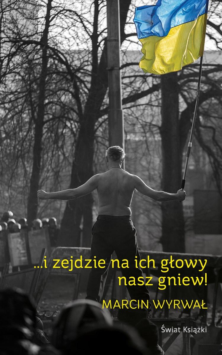 """Marcin Wyrwał, """"I zejdzie na ich głowy nasz gniew"""", Świat Książki, okładka (źródło: materiały prasowe organizatora)"""