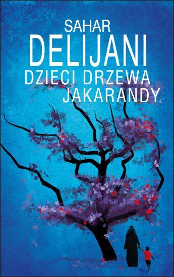 """Sahar Delijani, """"Dzieci drzewa jakarandy"""", Wydawnictwo Albatros, okładka (źródło: materiały prasowe organizatora)"""