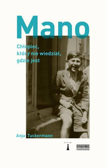 """Anja Tuckerman """"Mano. Chłopiec, który nie wiedział, gdzie jest"""" – okładka (źródło: materiały prasowe)"""