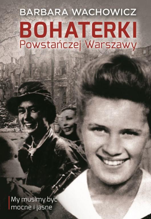 """Barbara Wachowicz, """"Bohaterki Powstańczej Warszawy"""" (źródło: materiały prasowe wydawcy)"""