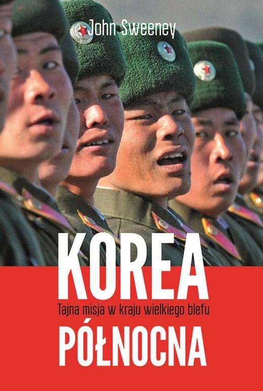 """John Sweeney """"Korea Północna. Tajna misja w kraju wielkiego blefu"""", okładka (źródło: materiały prasowe wydawcy)"""