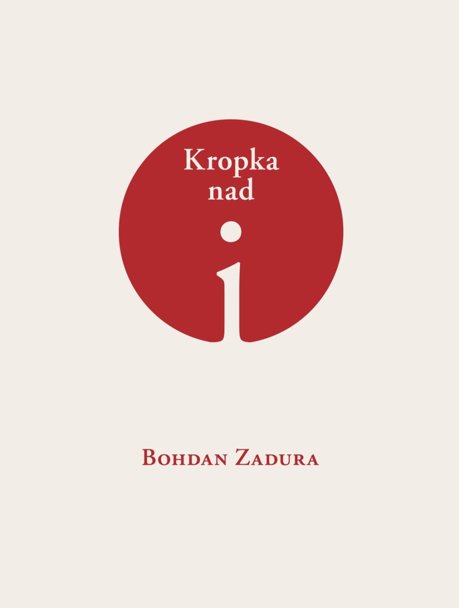 """Bohdan Zadura """"Kropka nad i"""" – okładka (źródło: materiały prasowe)"""