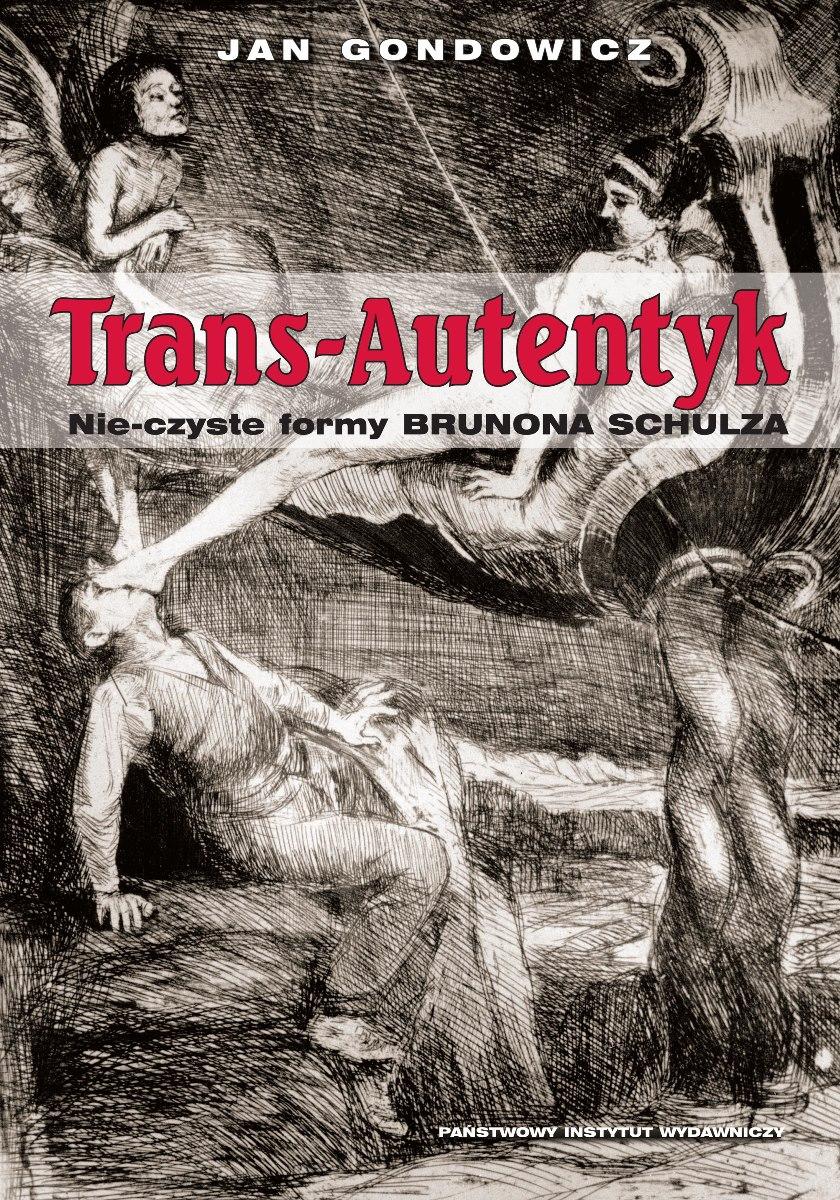 """Jan Gondowicz """"Trans-autentyk. Nie-czyste formy Brunona Schulza"""" – okładka (źródło: materiały prasowe)"""
