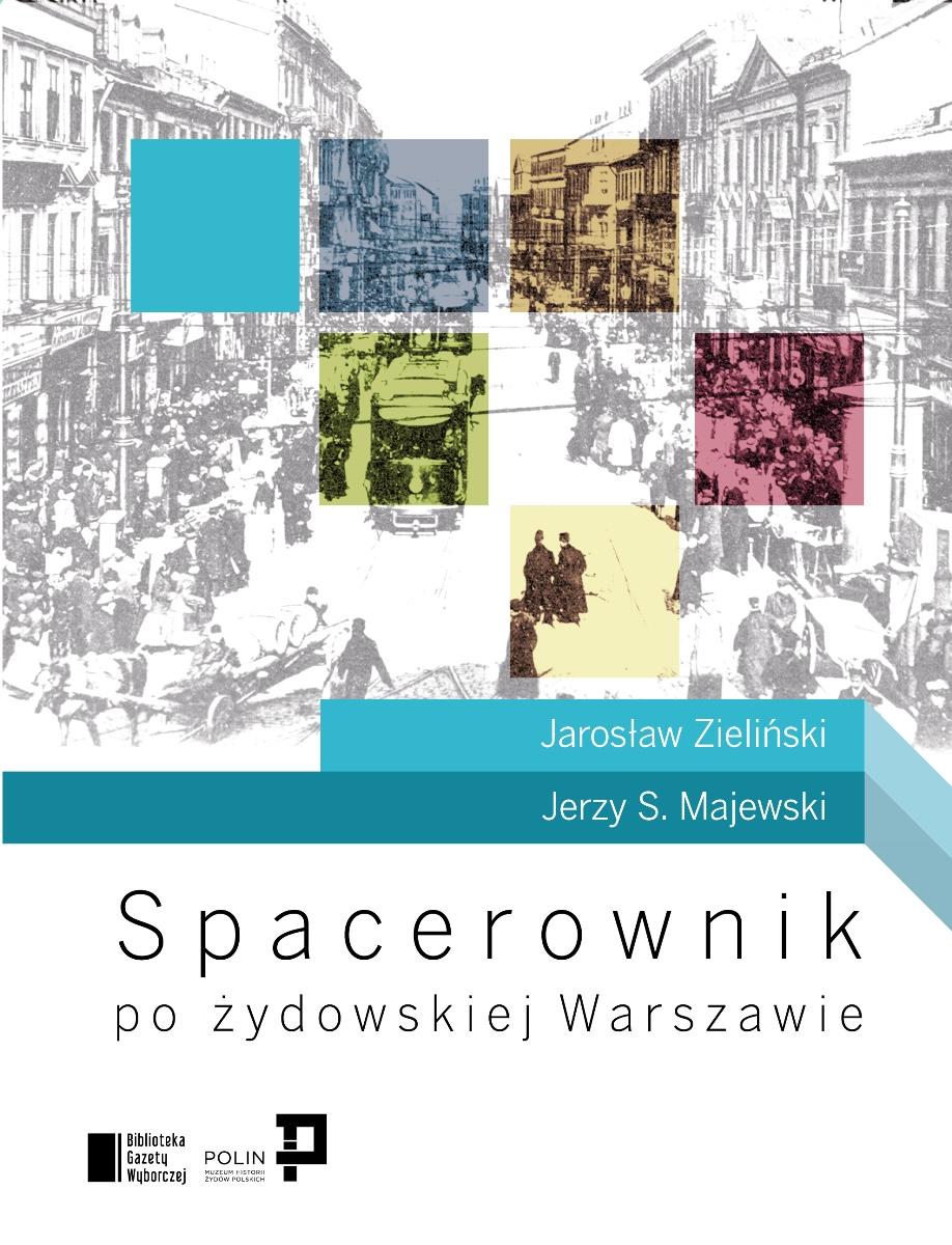 """Jarosław Zieliński, Jerzy S. Majewski """"Spacerownik po żydowskiej Warszawie"""" – okładka (źródło: materiały prasowe)"""