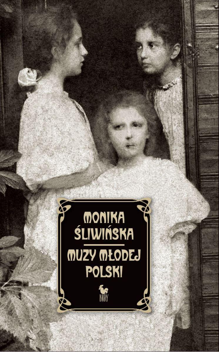 """Monika Śliwińska """"Muzy Młodej Polski. Życie i świat Marii, Zofii i Elizy Pareńskich"""" – okładka (źródło: materiały prasowe)"""