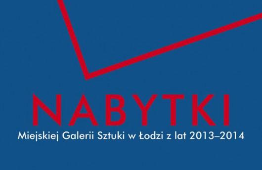 Nabytki Miejskiej Galerii Sztuki w Łodzi z lat 2013-2014, plakat wystawy (źródło: materiały prasowe organizatora)