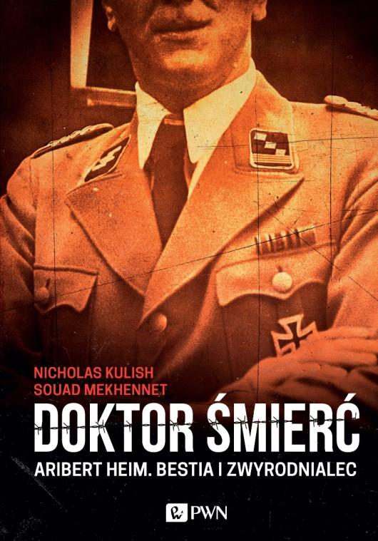 """Nicholas Kulish, Souad Mekhennet """"Doktor Śmierć. Aribert Heim. Bestia i zwyrodnialec"""" – okładka (źródło: materiały prasowe)"""