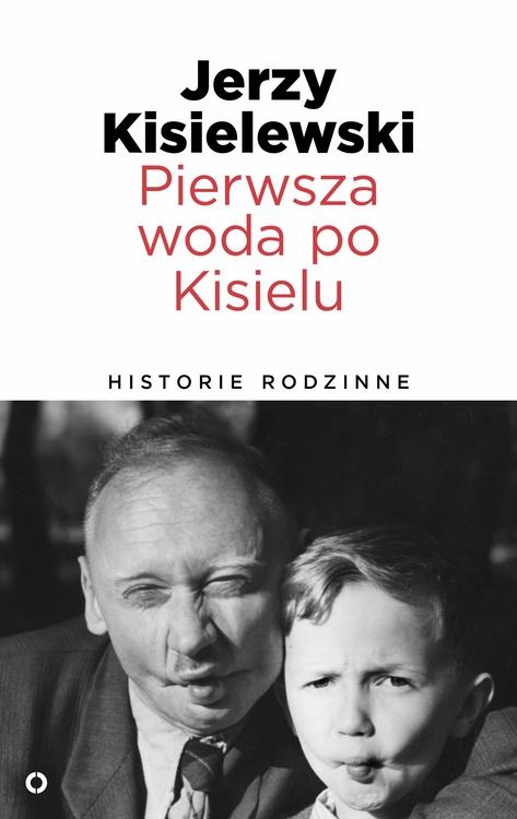"""Jerzy Kisielewski – """"Pierwsza woda po Kisielu. Historie rodzinne"""", okładka (źródło: materiały prasowe wydawcy)"""