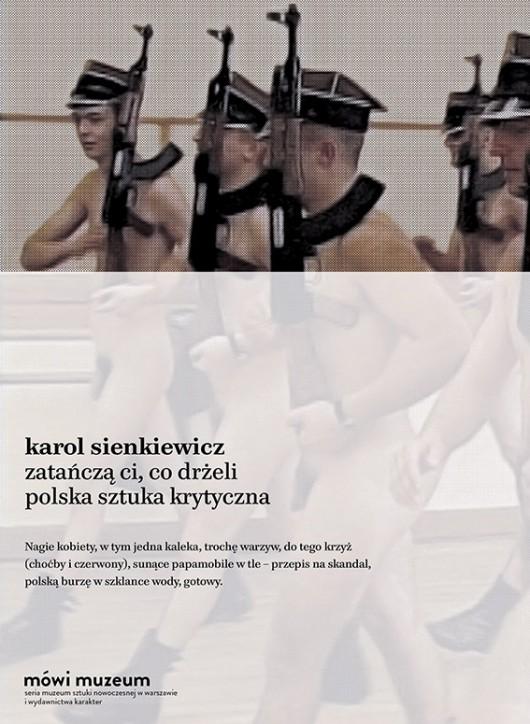 """Karol Sienkiewicz, """"Zatańczą ci, co drżeli. Polska sztuka krytyczna"""", okładka książki (źródło: materiały prasowe organizatora)"""