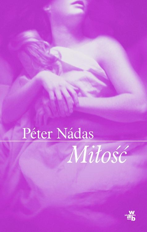 """Péter Nádas – """"Miłość"""", okładka (źródło: materiały prasowe wydawcy)"""