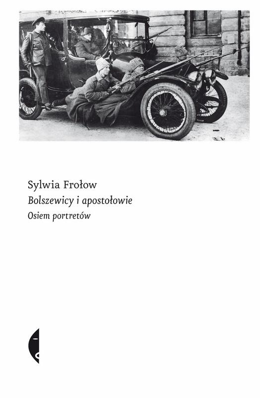 """Sylwia Frołow – """"Bolszewicy i apostołowie. Osiem portretów"""", okładka (źródło: materiały prasowe)"""